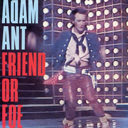 "ADAM ANT ""Friend or foe"""